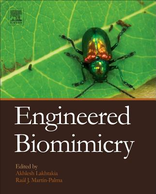 Engineered Biomimicry By Lakhtakia, Akhlesh (EDT)/ Martin-palma, Raul Jose (EDT)